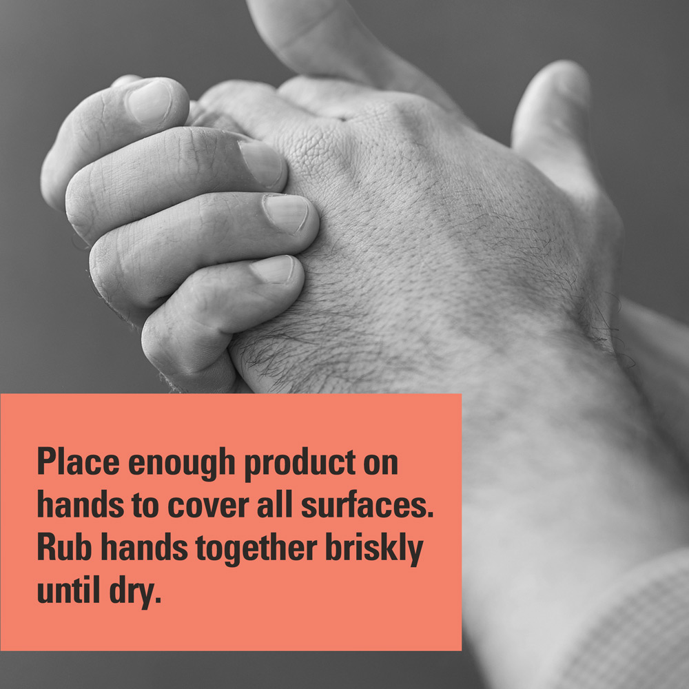 Place enough product on hands to cover all surfaces. Rub hands together briskly until dry.